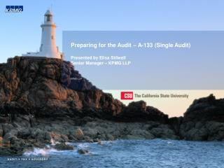 Preparing for the Audit – A-133 (Single Audit) Presented by Elisa Stilwell Senior Manager – KPMG LLP KPMG LLP