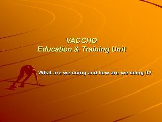 VACCHO  Education & Training Unit