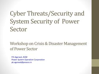 Cyber Threats/Security and System  Security of  Power Sector Workshop  on Crisis & Disaster Management of Power Sector