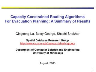 Capacity Constrained Routing Algorithms  For Evacuation Planning: A Summary of Results Qingsong Lu, Betsy George, Shash