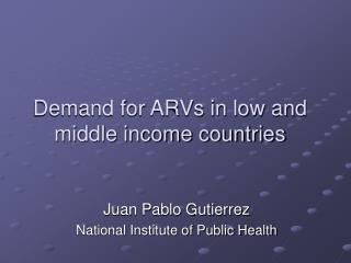 Demand for ARVs in low and middle income countries