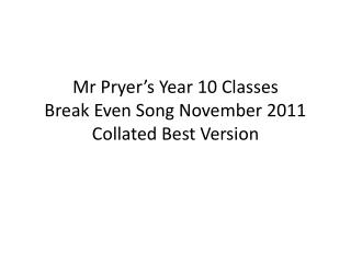 Mr  Pryer's  Year 10 Classes Break Even Song November 2011 Collated Best Version