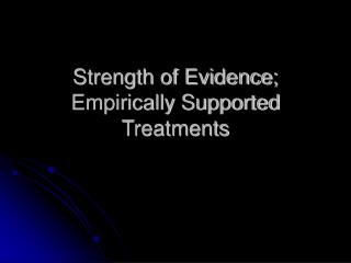Strength of Evidence; Empirically Supported Treatments