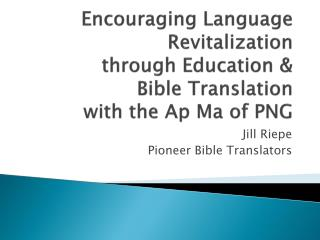 Encouraging Language Revitalization  through Education &  Bible Translation  with the Ap Ma of PNG