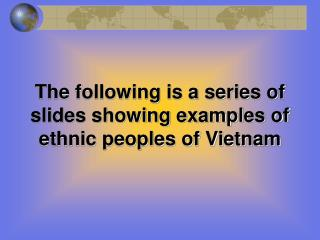 The following is a series of slides showing examples of ethnic peoples of Vietnam