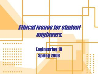 Ethical issues for student engineers.