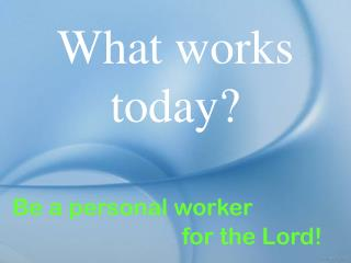 What works today?