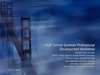 High School Summer Professional Development Workshop Kemper Fitch,  Principal Nancy Moody,  Director of High School Cur