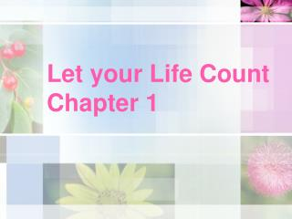 Let your Life Count Chapter 1