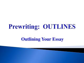 Prewriting:  OUTLINES
