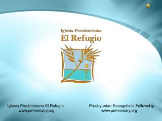 Iglesia Presbiteriana El Refugio           www.pefministry.org