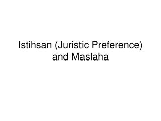 Istihsan (Juristic Preference)  and Maslaha
