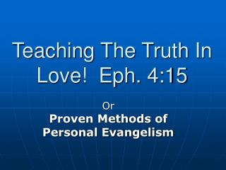 Teaching The Truth In Love!  Eph. 4:15