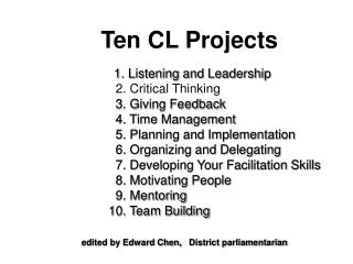 Ten CL Projects 1. Listening and Leadership       2. Critical Thinking        3. Giving Feedback       4. Time Managem