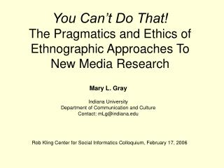 You Can�t Do That! The Pragmatics and Ethics of Ethnographic Approaches To New Media Research