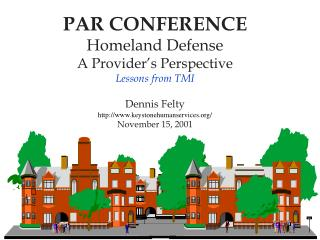 PAR CONFERENCE Homeland Defense A Provider's Perspective Lessons from TMI Dennis Felty http://www.keystonehumanservices