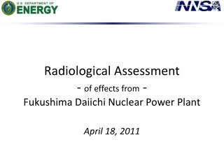 Radiological Assessment  -  of effects from  - Fukushima Daiichi Nuclear Power Plant April 18, 2011