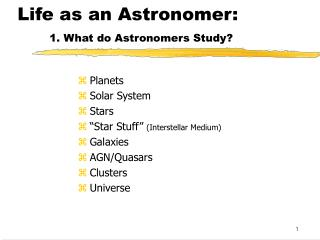Life as an Astronomer:  1. What do Astronomers Study