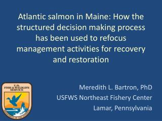 Meredith L. Bartron, PhD USFWS Northeast Fishery Center Lamar, Pennsylvania