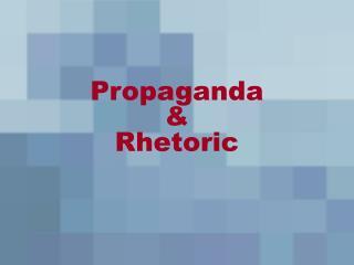 Propaganda  &  Rhetoric