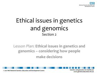 Ethical issues in genetics  and genomics Section 2