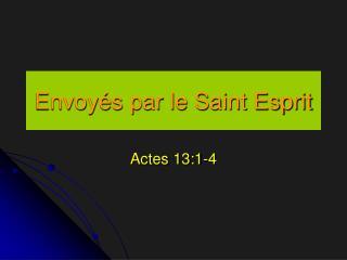 Envoyés par le Saint Esprit