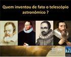 Quem inventou de fato o telesc pio astron mico