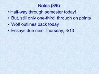 But, still only one-third  through on points Wolf outlines back today Essays due next Thursday, 3/13