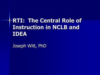 RTI:  The Central Role of Instruction in NCLB and IDEA