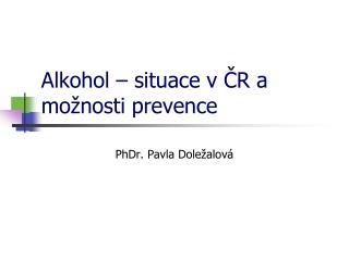 Alkohol – situace v ČR a možnosti prevence