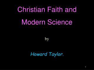 Christian Faith and  Modern Science  by   Howard Taylor.