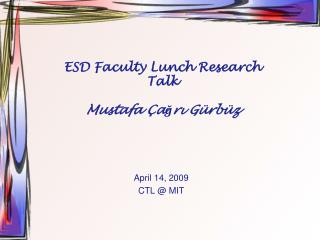 ESD Faculty Lunch Research Talk  Mustafa  �a?r? G�rb�z