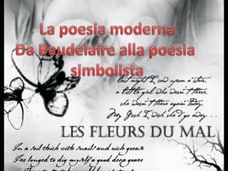 La poesia moderna Da Baudelaire alla poesia  simbolista