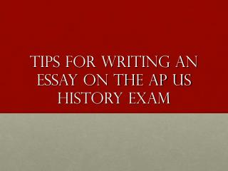 Tips for Writing an Essay on the AP US History Exam