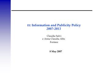 EU  Information and Publicity Policy 2007-2013 Claudia Salvi e Anna Claudia Abis Formez