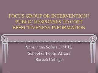 FOCUS GROUP OR INTERVENTION? PUBLIC RESPONSES TO COST EFFECTIVENESS INFORMATION