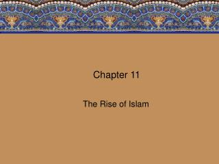 Chapter 11 The Rise of Islam