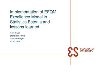 Implementation of EFQM Excellence Model in Statistics Estonia and lessons learned