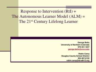 Response to Intervention (RtI) + The Autonomous Learner Model (ALM) = The 21 st  Century Lifelong Learner