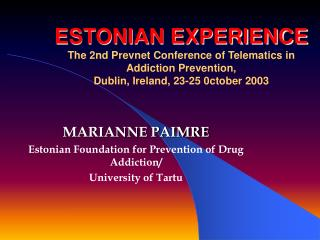 ESTONIAN EXPERIENCE The 2nd Prevnet Conference of Telematics in Addiction Prevention,  Dublin, Ireland, 23-25 0ctober 2