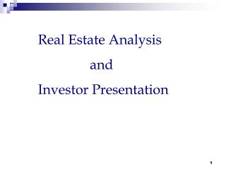 Real Estate Analysis                and  Investor Presentation