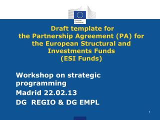 Draft template for the Partnership Agreement (PA)  for the European Structural and Investments  Funds (ESI Funds)