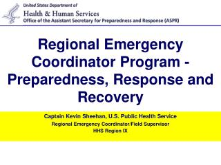 Captain Kevin Sheehan, U.S. Public Health Service Regional Emergency Coordinator/Field Supervisor HHS Region IX