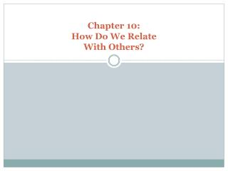 Chapter 10: How Do We Relate With Others?
