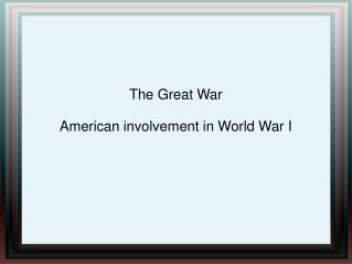 The Great War American involvement in World War I