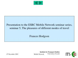 Presentation to the ESRC Mobile Network seminar series, seminar 5, The pleasures of different modes of travel   Frances