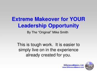 Extreme Makeover for YOUR Leadership Opportunity