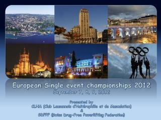 European  Single  event championships  2012 September  7, 8, 9,  2012 Presented by CLHM (Club Lausannois d'Haltérophili