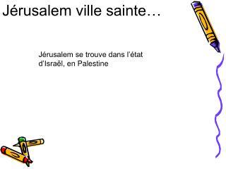 Jérusalem ville sainte…