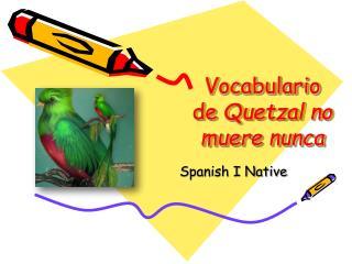 Vocabulario de  Quetzal no muere nunca